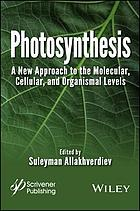 Photosynthesis : new approaches to the molecular, cellular, and organismal levels