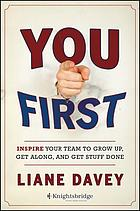 You first : inspire your team to grow up, get along, and get stuff done