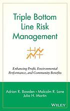 Triple bottom line risk management : enhancing profit, environmental performance, and community benefits