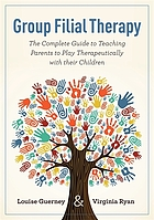Group filial therapy : the complete guide to teaching parents to play therapeutically with their children