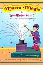 Macro magic in WordPerfect 6.1 & 7 : a kid's only guide to writing macros : learn to write programs in WordPerfect