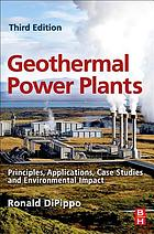 Geothermal power plants : principles, applications, case studies, and environmental impact
