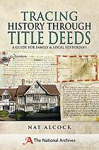 Tracing history through title deeds : a guide for family and local historians