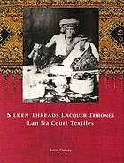 Silken threads and lacquer thrones : Lan na court textiles