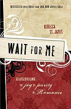 Wait for me : rediscovering the joy of purity in romance