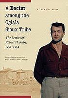 A doctor among the Oglala Sioux Tribe : the letters of Robert H. Ruby, 1953-1954