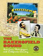 The Bakersfield sound : Buck Owens, Merle Haggard, and California country