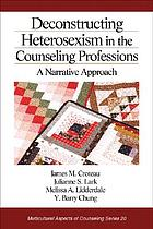 Deconstructing heterosexism in the counseling professions : a narrative approach