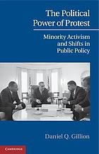 The political power of protest : minority activism and shifts in public policy