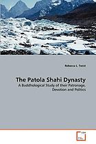The Patola Shahi dynasty : a Buddhological study of their patronage, devotion and politics