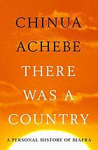 There was a country : a personal history of Biafra