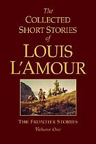 The collected short stories of Louis L'Amour. Vol. 1, the frontier stories