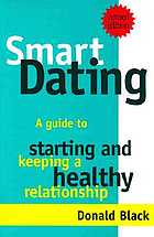 Smart dating : a guide to starting and keeping a healthy relationship