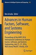 Advances in human factors, software, and systems engineering : proceedings of the AHFE 2016 International Conference on Human Factors, Software, and Systems Engineering, July 27-31, 2016, Walt Disney World®, Florida, USA