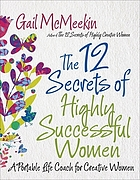 The 12 secrets of highly successful women : a portable life coach for creative women