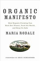 Organic manifesto : how organic farming can heal our planet, feed the world, and keep us safe