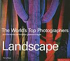 Landscape : the world's top photographers and the stories behind their greatest images