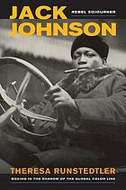 Jack Johnson, rebel sojourner : boxing in the shadow of the global color line