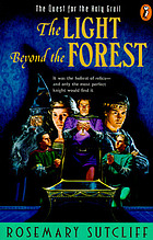The light beyond the forest : the quest for the Holy Grail.