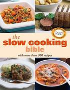 The slow cooking bible : with more than 300 recipes.