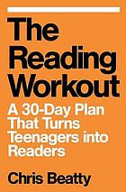 The reading workout : a 30-day plan that turns teenagers into readers