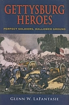 Gettysburg heroes : perfect soldiers, hallowed ground