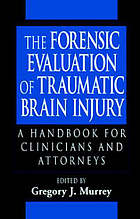 The forensic evaluation of traumatic brain injury : a handbook for clinicians and attorneys