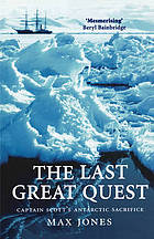 The last great quest : Captain Scott's Antarctic sacrifice