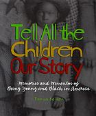 Tell all the children our story : memories and mementos of being young and Black in America