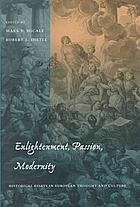 Enlightenment, passion, modernity : historical essays in European thought and culture