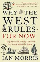 Why the West rules-for now : the patterns of history, and what they reveal about the future
