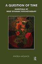 A question of time : essentials of brief dynamic psychotherapy