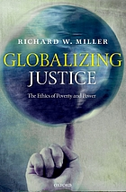 Globalizing justice : the ethics of poverty and power