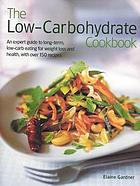 The low-carbohydrate cookbook : an expert guide to long-term, low-carb eating for weight loss and health, with over 150 recipes