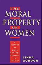 The moral property of women : a history of birth control politics in America