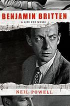 Benjamin Britten : a life for music