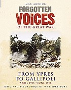 Forgotten voices of the Great War : from Ypres to Gallipoli April 1915 - June 1916