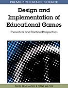 Design and implementation of educational games : theoretical and practical perspectives