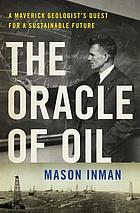 The oracle of oil : a maverick geologist's quest for a sustainable future