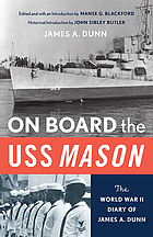 On board the USS Mason : the World War II diary of James A. Dunn