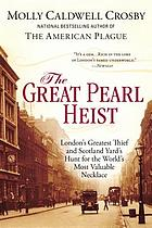 The great pearl heist : London's greatest thief and Scotland Yard's hunt for the world's most valuable necklace