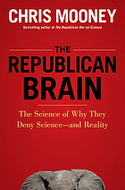 The Republican brain : the science of why they deny science and reality