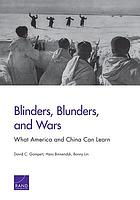 Blinders, blunders, and wars : what America and China can learn