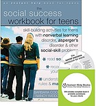 The social success workbook for teens : skill-building activities for teens with nonverbal learning disorder, Asperger's disorder & other social-skill problems