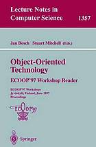Object-oriented technology : ECOOP '97 workshop reader : ECOOP 97 workshops, Jyväskylä, Finland, June 9-13, 1997 : proceedings
