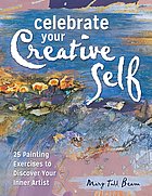 Celebrate your creative self : more than 25 exercises to unleash the artist within