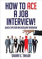 How to ace a job interview! : quick tips for an excellent interview
