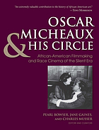 Oscar Micheaux & his circle : African-American filmmaking and race cinema of the silent era