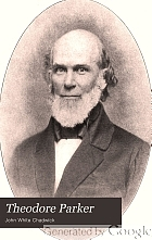 Theodore Parker, preacher and reformer,