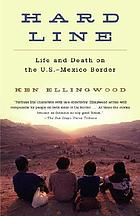 Hard line : life and death on the U.S.-Mexico border
